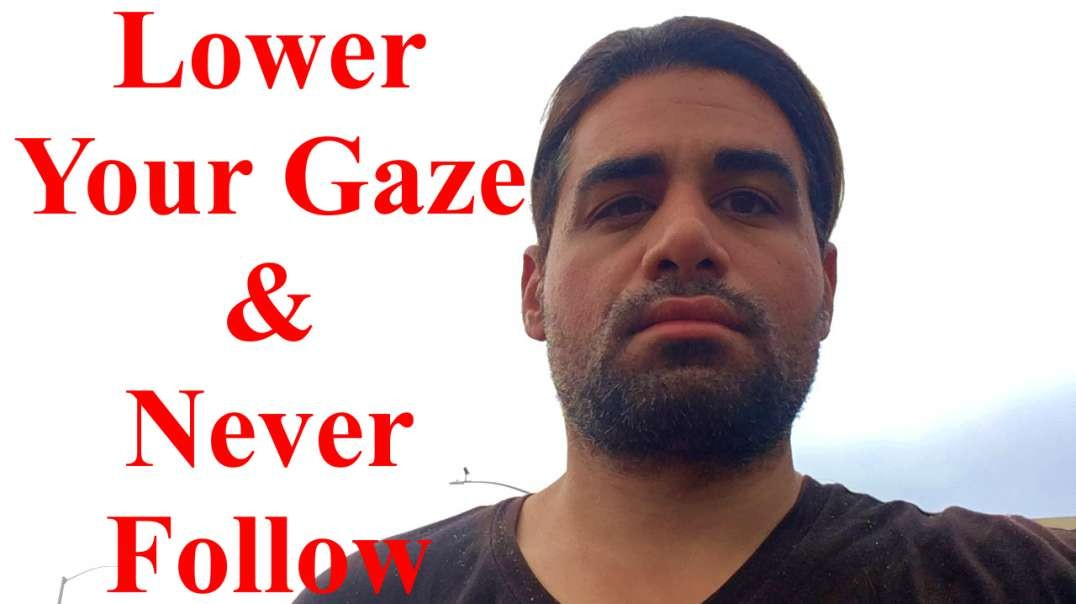 Lower Your Gaze & Never Follow Her